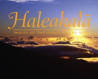 Haleakala: Images of the House of the Sun