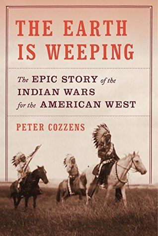 The Epic Story of the Indian Wars for the American West - Peter Cozzens