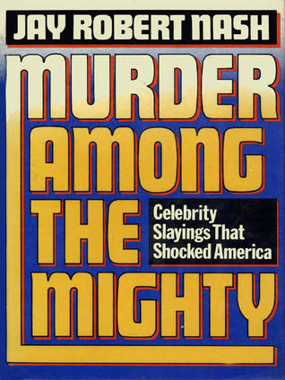 Murder Among The Mighty by Jay Robert Nash