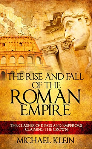 The Rise and Fall of The Roman Empire: The Clashes of Kings and Emperors Claiming The Crown