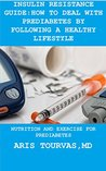 INSULIN RESISTANCE GUIDE:HOW TO DEAL WITH PREDIABETES BY FOLLOWING A HEALTHY LIFESTYLE: NUTRITION AND EXERCISE FOR PREDIABETES