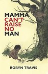 Mama Can't Raise No Man by Robyn Travis