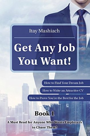 Job Interview: Find a job: Get Any Job You Want!: Jobs: How to Find Your Dream Job! (One in a Thousand Book 1)