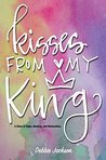 Kisses From My King: A Story of Hope, Healing and Restoration.
