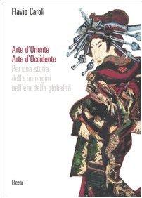 Arte d'Oriente, Arte d'Occidente: Per una storia delle immagini nell'era della globalità