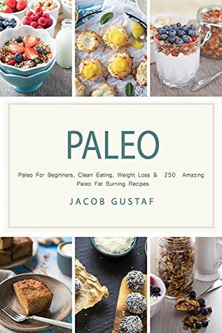Paleo: Paleo For Beginners, Clean Eating, Weight Loss & 250 Amazing Paleo Fat Burning Recipes (Paleo Slow Cooker, Paleo For Beginners, Paleo Diet Recipes, ... Diet Cookbook, Gluten free, Whole food)