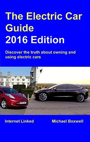 Electric Car Guide 2016 Edition Discover The Truth About Owning And Using Cars By Michael Boxwell