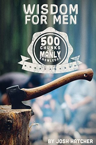 Wisdom for Men: 500 Chunks of Manly Knowledge