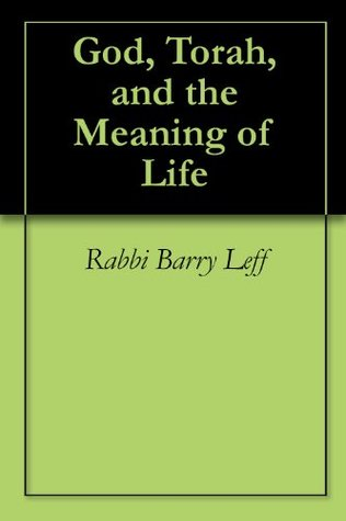 God, Torah, and the Meaning of Life