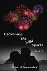 Beckoning the Wild Sparks (Wild Sparks 5)