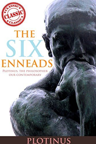 THE SIX ENNEADS (The Metaphysics, Aesthetics, Ethics and Epistemology of Ancient philosophical literature) - Annotated The fall of Ancient Rome
