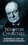Winston Churchill: The incredible life, legacy, and lessons from Winston Churchill!