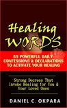 Healing Words: 55 Powerful Daily Confessions & Declarations to Activate Your Healing & Walk in Divine Health: Strong Decrees That Invoke Healing for You & Your Loved Ones