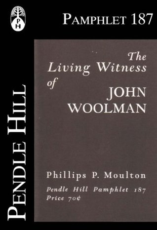 The Living Witness of John Woolman (Pendle Hill Pamphlets Book 187)