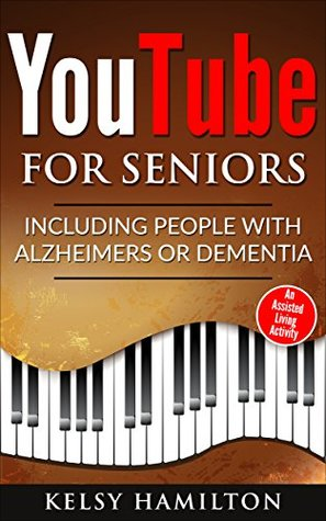 YouTube for Seniors - Including People with Alzheimers or Dementia: An Assisted Living Activity