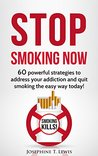 Stop smoking: 60 powerful strategies to address your addiction and quit smoking the easy way today! (Quit Smoking Tips Book 1)