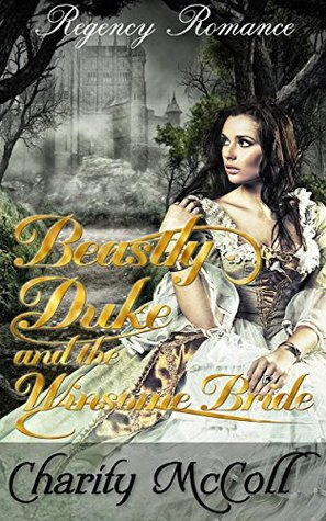 Beastly Duke & the Winsome Bride: Regency Romance (Regency Fairytale Romance Book 1)