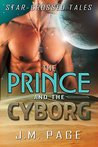 The Prince and the Cyborg (Star-Crossed Tales, #1)