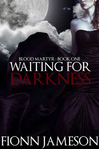 Waiting for Darkness (Blood Martyr, #1)