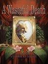 A Wasteful Death (Death by Predation Book 1)