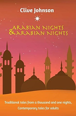 Arabian Nights & Arabian Nights: Traditional Tales from a Thousand and One Nights, Contemporary Tales for Adults