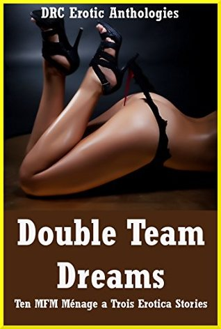 Double Team Dreams Ten Mfm Menage A Trois Erotica Stories