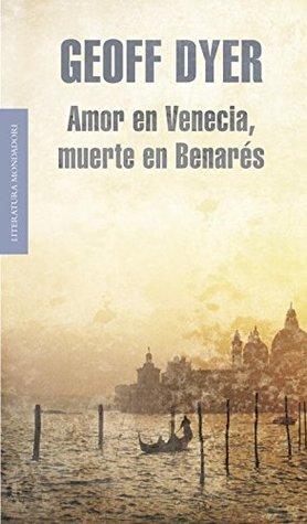 Ebook Amor en Venecia, Muerte en Benares by Geoff Dyer read!