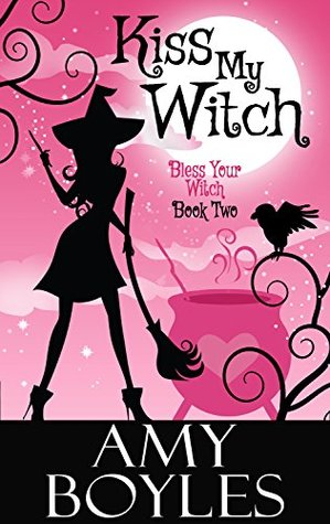 Kiss My Witch (Bless Your Witch, #2)