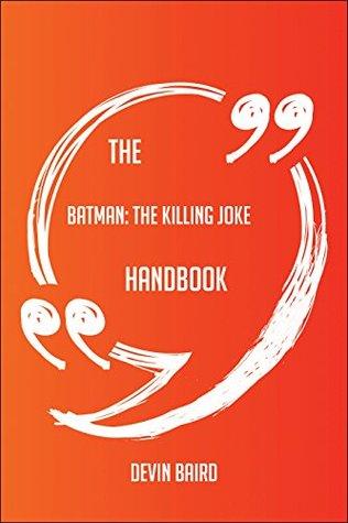 The Batman; The Killing Joke Handbook - Everything You Need To Know About Batman; The Killing Joke