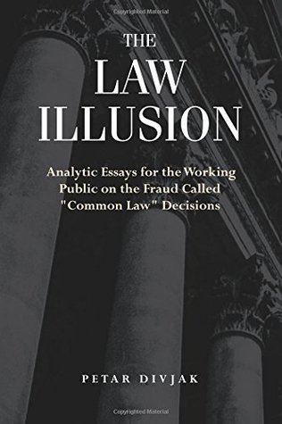 "The Law Illusion: Analytic Essays for the Working Public on the Fraud Called ""Common Law"" Decisions"