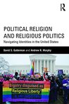 Political Religion and Religious Politics: Navigating Identities in the United States (Routledge Series on Identity Politics)