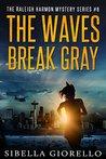 The Waves Break Gray (Raleigh Harmon Mysteries, #6)