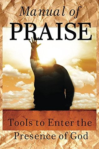 Manual of Praise: Tools to Enter the Presence of God