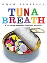 TUNA BREATH : A 275-pound Teenager's Coming of Age Story