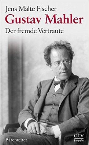 Gustav Mahler: Der fremde Vertraute