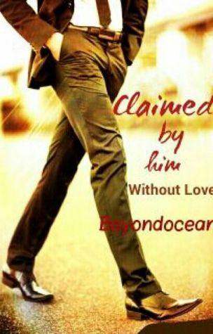 Claimed by Him Without Love