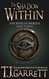 The Shadow Within (The Eastern Kingdom Chronicles #7; The Mind of Mersius #3)