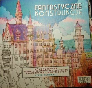 Fantastic Structures A Coloring Book Of Amazing Buildings Real And Imagined By Steve McDonald