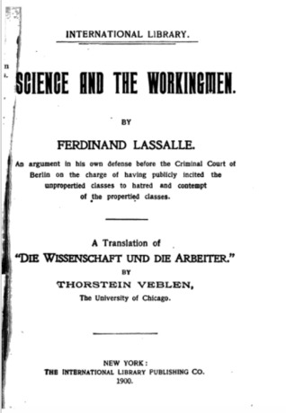 Science and the Workingmen: An Argument in His Own Defense Before the Criminal Court of Berlin on the Charge of Having Publicly Incited the Unpropertied Classes to Hatred and Contempt of the Propertied Classes