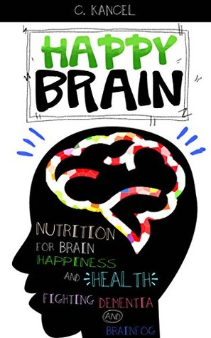 Happy Brain: Nutrition for Brain Health and Happiness: Fighting Dementia and Brainfog