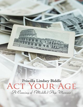 Act Your Age: A Coming of (Middle) Age Memoir
