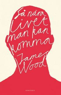 Ebook Så nära livet man kan komma by James  Wood TXT!