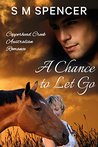 A Chance to Let Go by S.M. Spencer