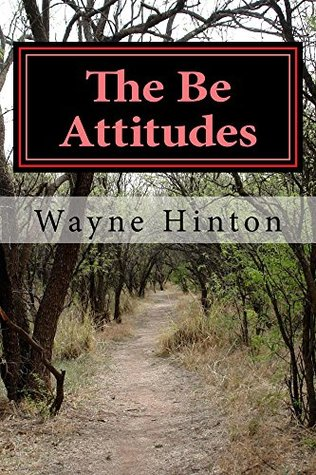 The Be Attitudes: What God Wants Each of to Be
