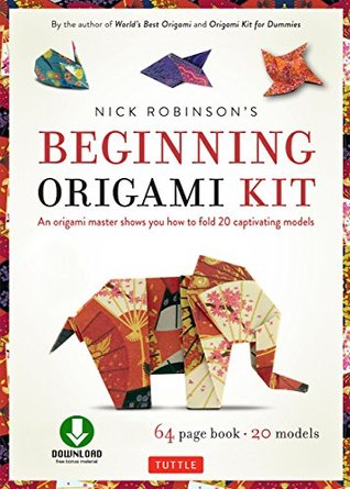 Nick Robinson's Beginning Origami Kit Ebook: An Origami Master Shows You how to Fold 20 Captivating Models: Origami Book with Downloadable Video Included