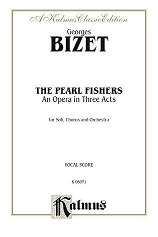 The Pearl Fishers - An Opera in Three Acts: For Solo, Chorus/Choir and Orchestra with French and English Text (Vocal Score): 0 (Kalmus Edition)