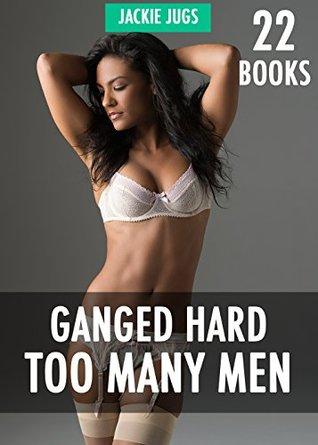GROUP EROTICA: 22 BOOKS BOX SET - GANGED HARD: MMMF GANG, MMMMF GROUP, BIKERS, COWBOYS, NAVY SEALS, DOMINANT MEN, ALPHA MALES, HUGE SIZE & MORE!