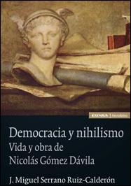 Democracia y nihilismo. Vida y obra de Nicolás Gómez Dávila