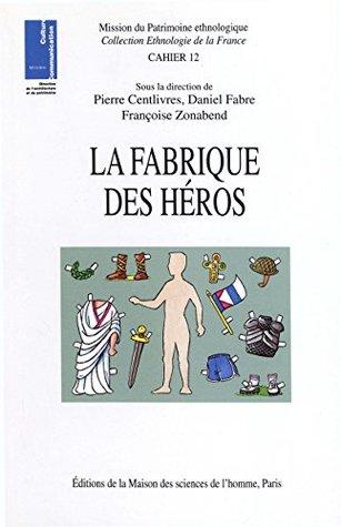 La fabrique des héros (Ethnologie de la France)