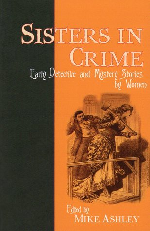 Sisters in Crime: Early Detective and Mystery Stories by Women